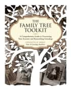 The Family Tree Toolkit - A Comprehensive Guide to Uncovering Your Ancestry and Researching Genealogy ebook by Kenyatta D. Berry
