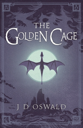 The Golden Cage - The Ballad of Sir Benfro Book Three ebook by J.D. Oswald