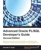 Advanced Oracle PL/SQL Developer's Guide - Second Edition ebook by Saurabh K. Gupta