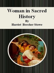 Woman in Sacred History ebook by Harriet Beecher Stowe,Harriet Beecher STOWE