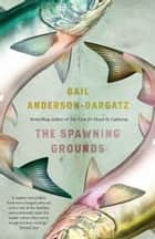 The Spawning Grounds eBook by Gail Anderson-Dargatz
