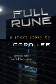 "Full Rune (a short story, centuries before ""Thrice Uncharmed"") ebook by Cara Lee"