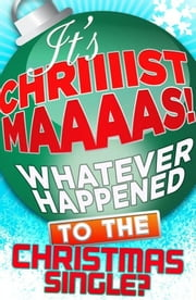 It's Christmas!: Whatever Happened to the Christmas Single? ebook by James King
