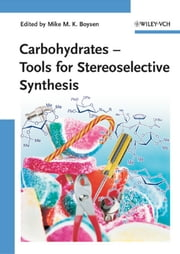 Carbohydrates - Tools for Stereoselective Synthesis ebook by Mike Martin Kwabena Boysen