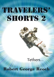 Travelers' Shorts 2 - Tethers ebook by Robert George Reoch