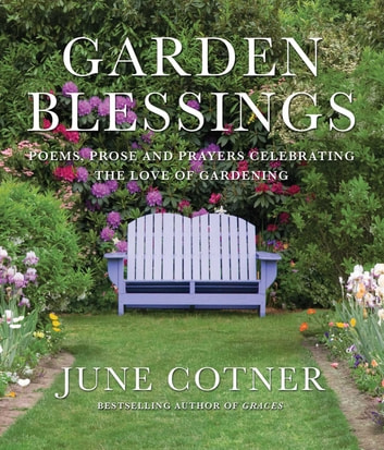 Garden Blessings - Prose, Poems and Prayers Celebrating the Love of Gardening ebook by