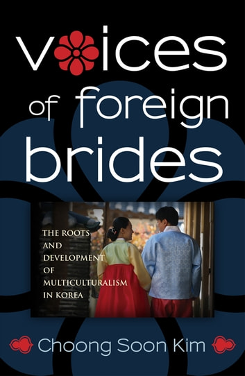 Voices of Foreign Brides - The Roots and Development of Multiculturalism in Korea ebook by Choong Soon Kim