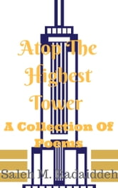 Atop The Highest Tower: A Collection Of Poems ebook by Saleh Radaideh