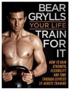 Your Life - Train For It ebook by