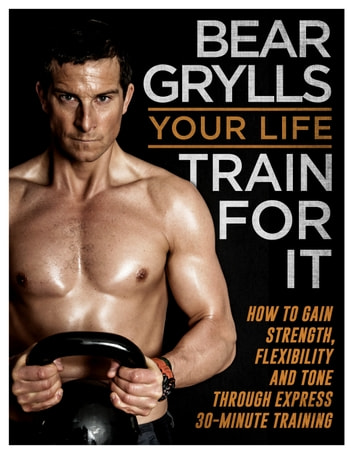 Your Life - Train For It ebook by Bear Grylls