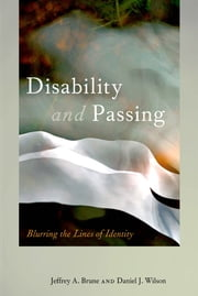 Disability and Passing - Blurring the Lines of Identity ebook by