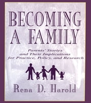 Becoming A Family - Parents' Stories and Their Implications for Practice, Policy, and Research ebook by Rena D. Harold,Patricia Stow Bolea,Lisa G. Colarossi,Lucy R. Mercier,Carol R. Freedman-Doan