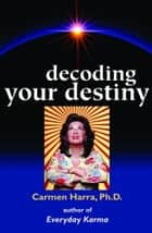 Decoding Your Destiny ebook by Carmen Harra Ph.D.