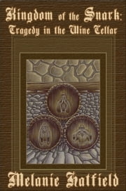 Kingdom of the Snark: Tragedy in the Wine Cellar ebook by Melanie Hatfield