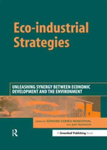 Eco-industrial Strategies - Unleashing Synergy between Economic Development and the Environment ebook by