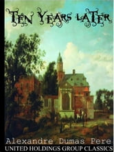 Ten Years Later ebook by Alexandre Dumas Pere
