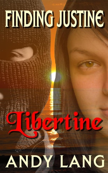 Finding Justine - Libertine - Human Trafficking Book Three ebook by Andy Lang