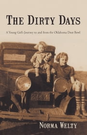 The Dirty Days - A Young Girl's Journey to and from the Oklahoma Dust Bowl ebook by Norma Welty