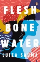 Flesh and Bone and Water ebook by Luiza Sauma