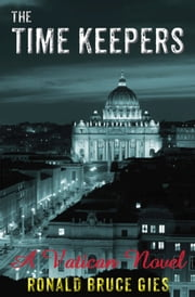 The Time Keepers: A Vatican Novel ebook by Ronald Gies