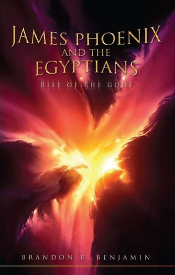 James Phoenix and the Egyptians - Rise of the Gods ebook by Brandon R. Benjamin
