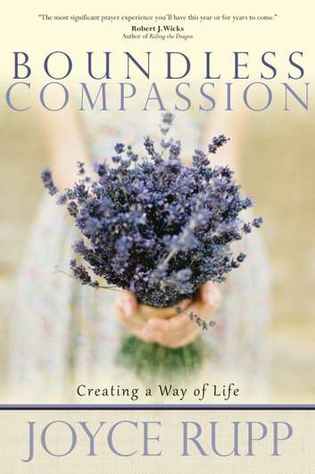 Boundless Compassion - Creating a Way of Life ebook by Joyce Rupp