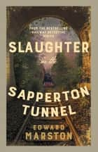 Slaughter in the Sapperton Tunnel - The bestselling Victorian mystery series ebook by Edward Marston
