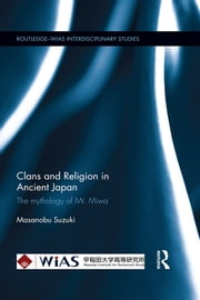 Clans and Religion in Ancient Japan - The mythology of Mt. Miwa ebook by Masanobu Suzuki