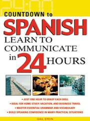 Countdown to Spanish: Learn to Communicate in 24 Hours ebook by Stein, Gail