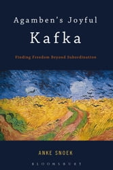Agamben's Joyful Kafka - Finding Freedom Beyond Subordination ebook by Anke Snoek