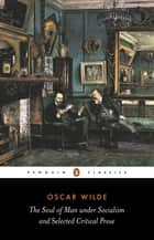 The Soul of Man Under Socialism and Selected Critical Prose ebook by Oscar Wilde,Linda Dowling