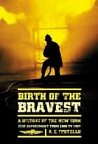 Birth of the Bravest ebook by A. E. Costello