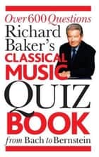 The Classical Music Quiz Book ebook by Richard Baker