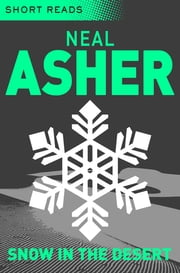 Snow in the Desert (Short Reads) ebook by Neal Asher