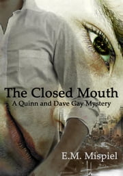 The Closed Mouth: A Quinn And Dave Gay Mystery ebook by E.M. Mispiel