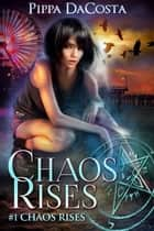Chaos Rises ebook by Pippa DaCosta