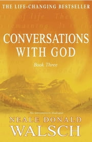 Conversations with God - Book 3 - An uncommon dialogue ebook by Neale Donald Walsch