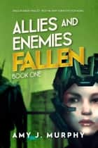Allies and Enemies: Fallen (Book 1) eBook by Amy J. Murphy