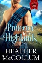 A Protector in the Highlands ebook by Heather McCollum