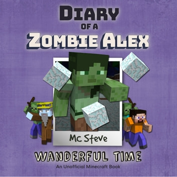 Diary Of A Minecraft Zombie Alex Book 4: Wanderful Time - (An Unofficial Minecraft Book) audiobook by MC Steve