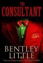 The Consultant ebook by Bentley Little