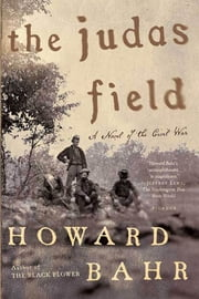 The Judas Field - A Novel of the Civil War ebook by Howard Bahr