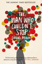 The Man Who Couldn't Stop ebook by David Adam