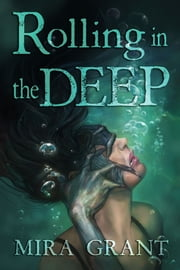 Rolling in the Deep ebook by Mira Grant