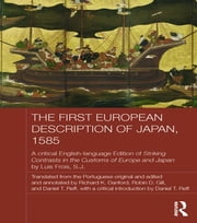 The First European Description of Japan, 1585 - A Critical English-Language Edition of Striking Contrasts in the Customs of Europe and Japan by Luis Frois, S.J. ebook by Luis Frois SJ,Daniel T. Reff,Richard Danford
