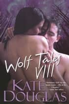 Wolf Tales VIII ebook by Kate Douglas