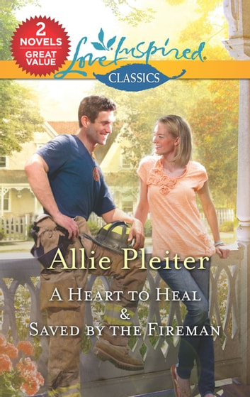 A Heart to Heal/Saved by the Fireman ebook by Allie Pleiter