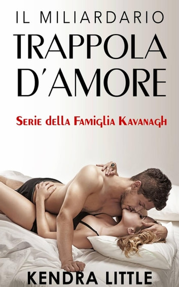 Il Miliardario: Trappola d'amore ebook by Kendra Little