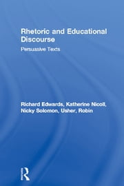 Rhetoric and Educational Discourse - Persuasive Texts ebook by Richard Edwards,Katherine Nicoll,Nicky Solomon,Robin Usher