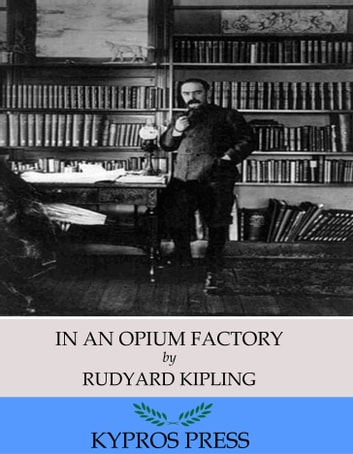 In an Opium Factory ebook by Rudyard Kipling